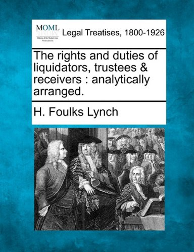 The rights and duties of liquidators, trustees & receivers: analytically arranged.