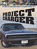 Project Charger: The Step-by-Step Restoration of a Popular Vintage Car