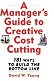A Managers Guide to Creative Cost Cutting