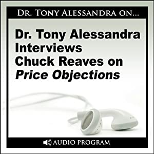 Dr. Tony Alessandra Interviews Chuck Reaves on Price Objections | [Chuck Reaves]
