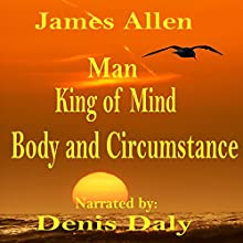 Man - King of Mind, Body and Circumstance (       UNABRIDGED) by James Allen Narrated by Denis Daly