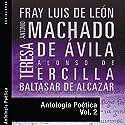 Antología Poética II (       UNABRIDGED) by Fray Luis de Leon, Antonio Machado, Teresa de Avila, Alonso de Ercilla, Baltasar de Alcazar Narrated by Mikel Gandía