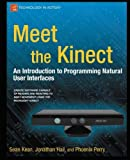 img - for Meet the Kinect: An Introduction to Programming Natural User Interfaces (Technology in Action) 1st edition by Kean, Sean, Hall, Jonathan, Perry, Phoenix (2011) Paperback book / textbook / text book