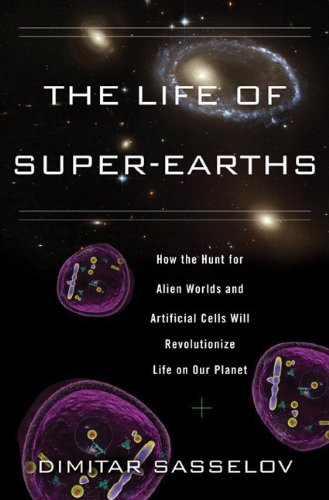 The Life of Super-Earths: How the Hunt for Alien Worlds and Artificial Cells Will Revolutionize L…