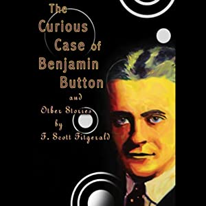 The Curious Case of Benjamin Button and Other Stories by F. Scott Fitzgerald Audiobook