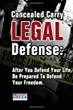 Concealed Carry Legal Defense: After You Defend Your Life, Be Prepared to Defend Your Freedom deals and discounts