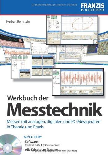 Werkbuch der Messtechnik: Messen mit analogen, digitalen und PC-Messgeräten in Theorie und Praxis