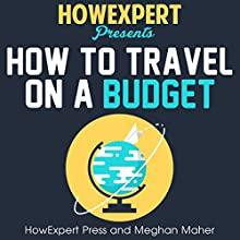 How to Travel on a Budget | Livre audio Auteur(s) :  HowExpert Press, Meghan Maher Narrateur(s) : Madelyn Morgan