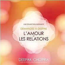 L'amour et les relations : Une collection inspirante (Demandez à Deepak) | Livre audio Auteur(s) : Deepak Chopra Narrateur(s) : Danièle Panneton, René Gagnon