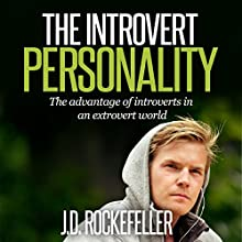 The Introvert Personality: The Advantage of Introverts in an Extrovert World (Introvert Personality Series) (       UNABRIDGED) by J.D. Rockefeller Narrated by Tessa Petersen