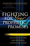 img - for Fighting for Your Prophetic Promises: Receiving, Testing and Releasing a Prophetic Word book / textbook / text book