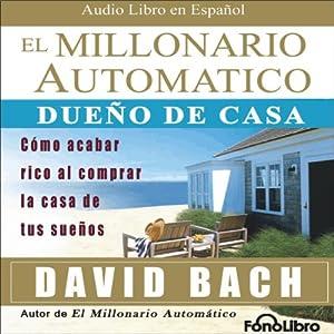 El Millonario Automatico [The Automatic Millionaire] | [David Bach]