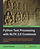 Python Text Processing With NLTK 2.0 Cookbook: Over 80 Practical Recipes for Using Pyghon's Nltk Suite of Libraries to Max...