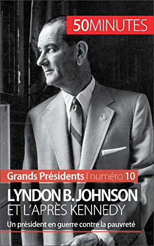lyndon-b-johnson-et-lapres-kennedy-un-president-en-guerre-contre-la-pauvrete-grands-presidents-t-10-