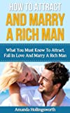img - for How To Attract And Marry A Rich Man: What You Must Know To Attract, Fall In Love And Marry A Rich Man (Marrying For Money: Finding A Wealthy Husband) book / textbook / text book