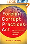 Foreign Corrupt Practices Act: A Prac...