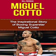 Miguel Cotto: The Inspirational Story of Boxing Superstar Miguel Cotto (       UNABRIDGED) by Bill Redban Narrated by Michael Pauley