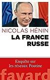 La France russe: Enquête sur les réseaux de Poutine...