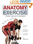 Anatomy of Exercise: A Trainer's Insi...
