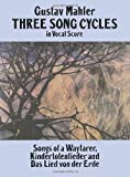 Three Song Cycles in Vocal Score: Songs of a Wayfarer, Kindertotenlieder and Das Lied Von Der Erde (Dover Song Collections)