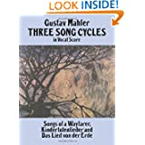 Three Song Cycles in Vocal Score: Songs of a Wayfarer, Kindertotenlieder and Das Lied Von Der Erde (Dover Song...