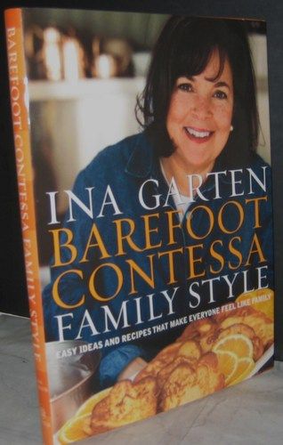 Barefoot Contessa Family Style Easy Ideas And Recipes That Make Everyone Feel Like Family Ina