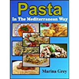 Easy Pasta Book: Taste the Mediterranean Flavor With These Simple and Diverse Recipes (In The Mediterranean Way Book 3) ~ Marina Grey
