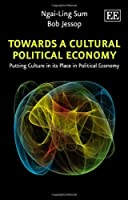 Towards A Cultural Political Economy Front Cover