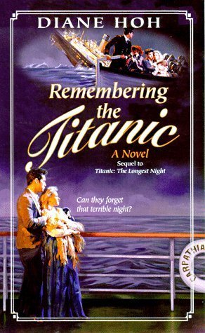 Remembering the Titanic by Hoh, Diane (1998) Mass Market Paperback