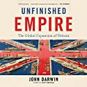 Unfinished Empire: The Global Expansion of Britain (       UNABRIDGED) by John Darwin Narrated by Alex Hyde-White