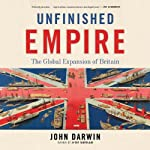 Unfinished Empire: The Global Expansion of Britain | John Darwin
