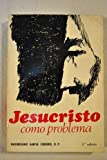 img - for Jesucristo como problema: Los grandes interrogantes en torno al Hombre-Dios book / textbook / text book