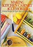 Making Kitchen Cabinet Accessories: Custom Designs for Space Savers and Organizers Reviews