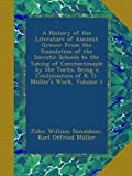 A History of the Literature of Ancient Greece: From the Foundation of the Socratic Schools to the Taking of Constantinople by the Turks. Being a Continuation of K. O. Müllers Work, Volume 1