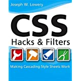 CSS Hacks and Filters: Making Cascading Stylesheets Work ~ Joseph Lowery