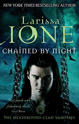 Larissa Ione - Chained By Night (The Moonbound Clan Vampires)
