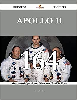 Apollo 11 164 Success Secrets: 164 Most Asked Questions On Apollo 11 - What You Need To Know