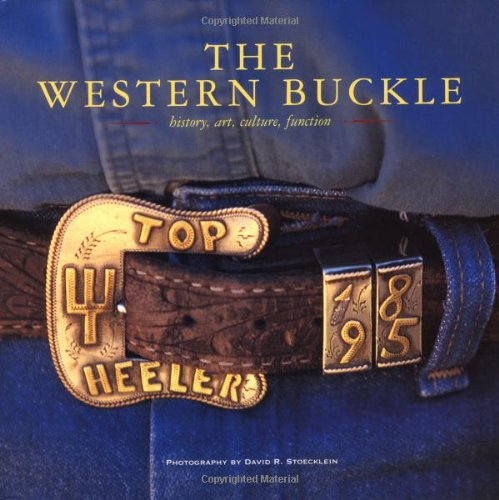 The Western Buckle: History, Art, Culture, Function (Cowboy Gear Series)