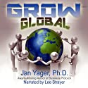 Grow Global: Using International Protocol to Expand Your Business Worldwide (       UNABRIDGED) by Jan Yager Narrated by Lee Strayer
