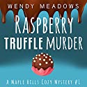 Raspberry Truffle Murder: A Maple Hills Cozy Mystery, Book 1 Audiobook by Wendy Meadows Narrated by Becky Boyd