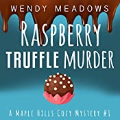 Raspberry Truffle Murder: A Maple Hills Cozy Mystery, Book 1 | Wendy Meadows