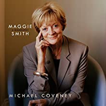 Maggie Smith: A Biography Audiobook by Michael Coveney Narrated by Sian Thomas