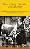 Image de Bäuerin, Magd, Sennerin und 13 Kinder: Kathi Burger, ein Frauenleben zwischen Pflicht und