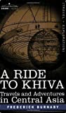 A RIDE TO KHIVA: Travels and Adventures in Central Asia by Frederick Burnaby