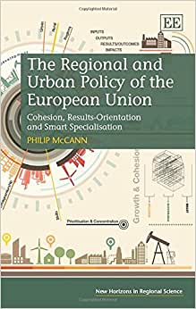 The Regional And Urban Policy Of The European Union: Cohesion, Results-Orientation And Smart Specialisation (New Horizons In Regional Science Series)