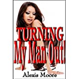 Turning My Man Out! (Almost Taboo Stories)by Alexis Moore