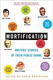 Mortification: Writers' Stories of Their Public Shame