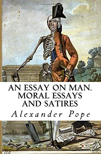 An Essay on Man. Moral Essays and Satires