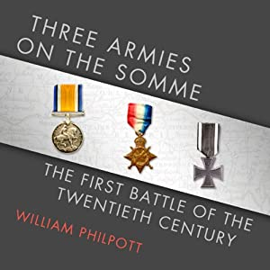 Three Armies on the Somme: The First Battle of the Twentieth Century | [William Philpott]
