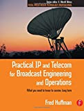 Practical IP and Telecom for Broadcast Engineering and Operations: What you need to know to survive, long term (Focal Press Media Technology Professional Series)